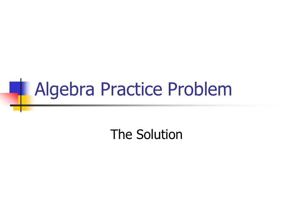 Algebra Practice Problem - ppt download
