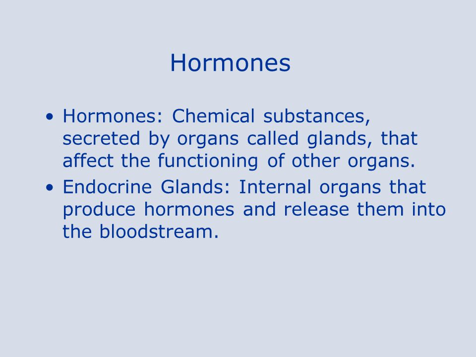 Hormones Hormones: Chemical substances, secreted by organs called glands, that affect the functioning of other organs.