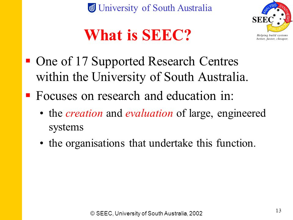 What is SEEC One of 17 Supported Research Centres within the University of South Australia. Focuses on research and education in: