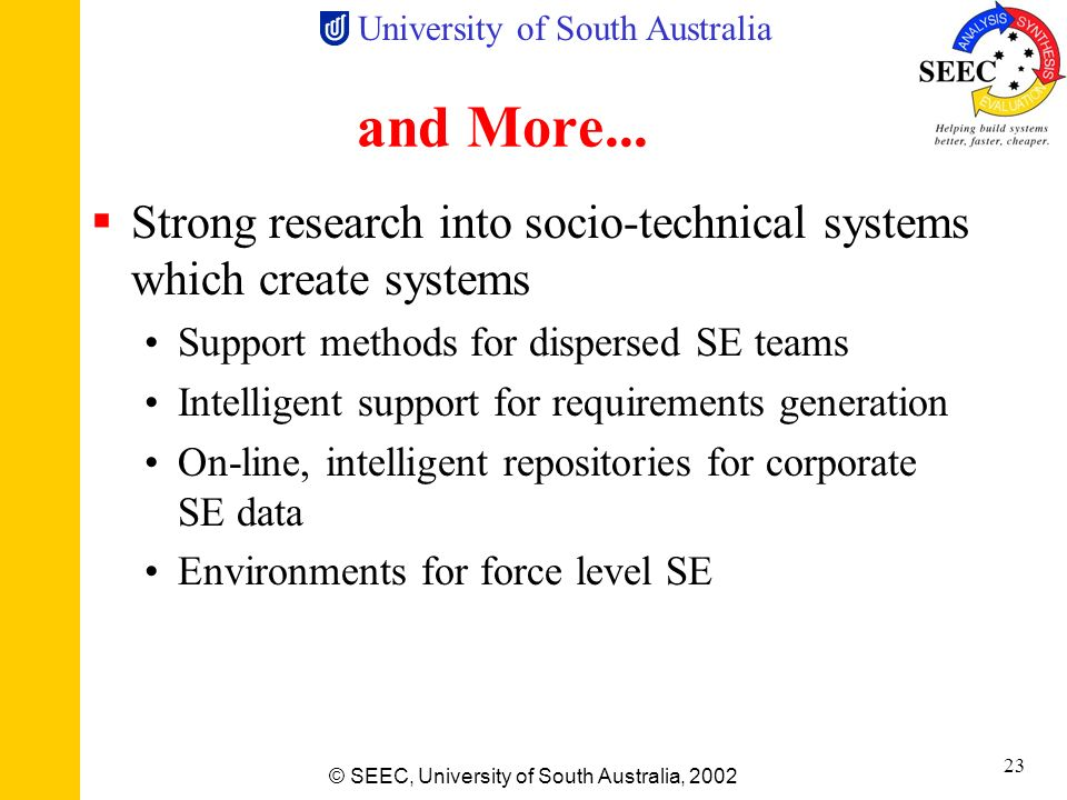 and More... Strong research into socio-technical systems which create systems. Support methods for dispersed SE teams.