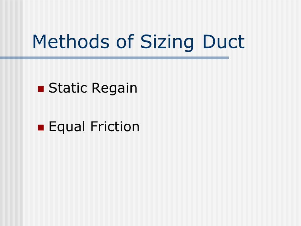 Methods of Sizing Duct Static Regain Equal Friction