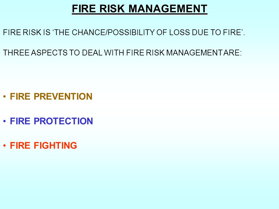 FIRE RISK MANAGEMENT FIRE PREVENTION FIRE PROTECTION FIRE FIGHTING