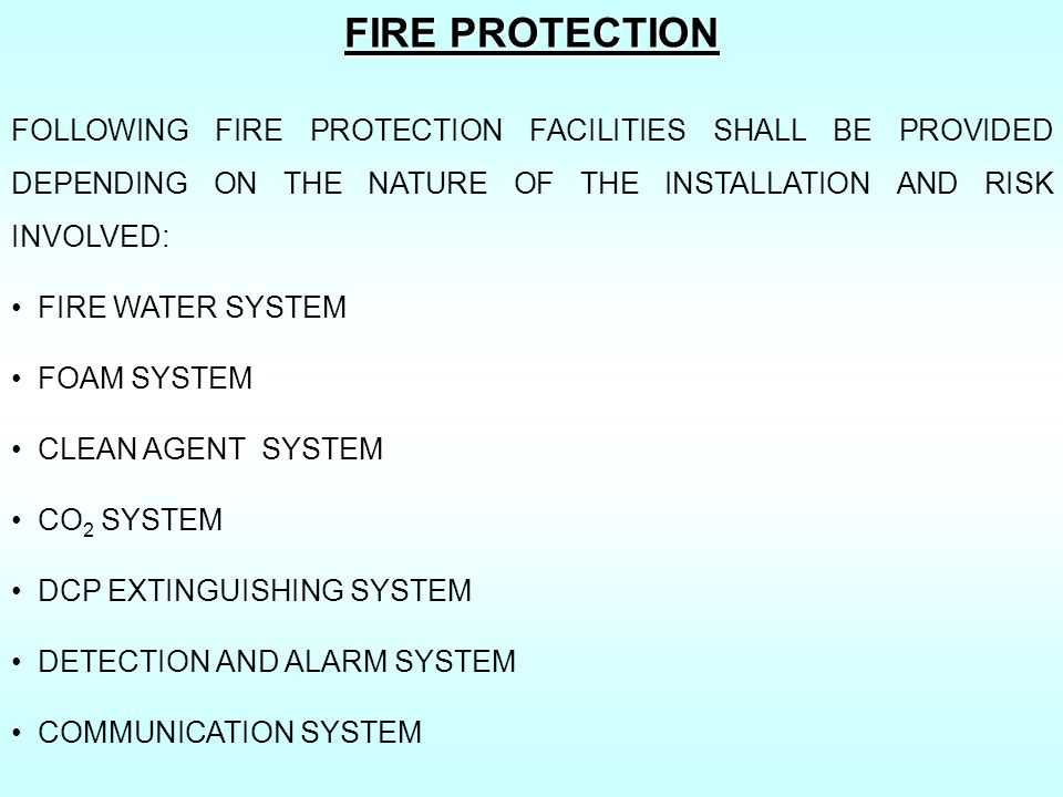 FIRE PROTECTION FOLLOWING FIRE PROTECTION FACILITIES SHALL BE PROVIDED DEPENDING ON THE NATURE OF THE INSTALLATION AND RISK INVOLVED: