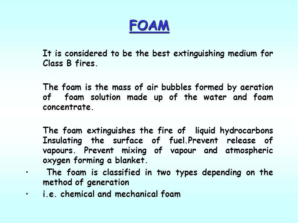FOAM It is considered to be the best extinguishing medium for Class B fires.