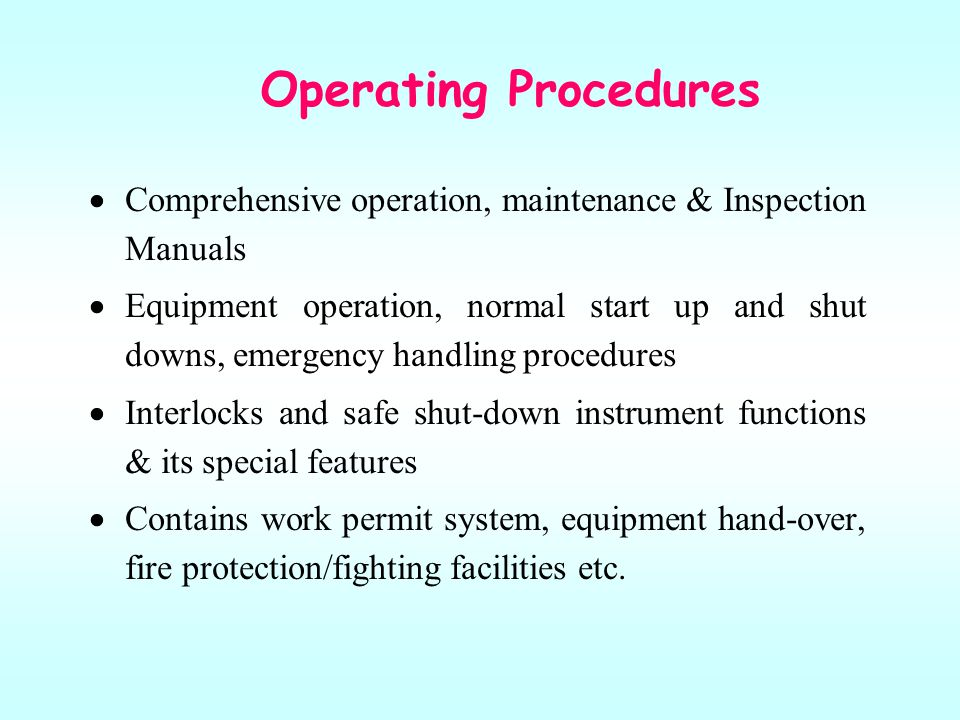 Operating Procedures Comprehensive operation, maintenance & Inspection Manuals.