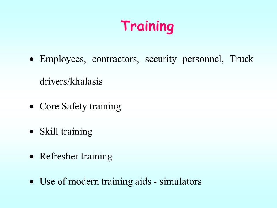 Training Employees, contractors, security personnel, Truck drivers/khalasis. Core Safety training.