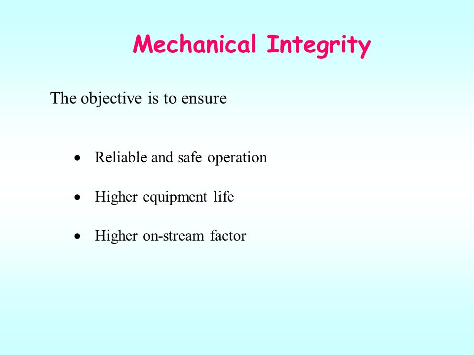 Mechanical Integrity The objective is to ensure