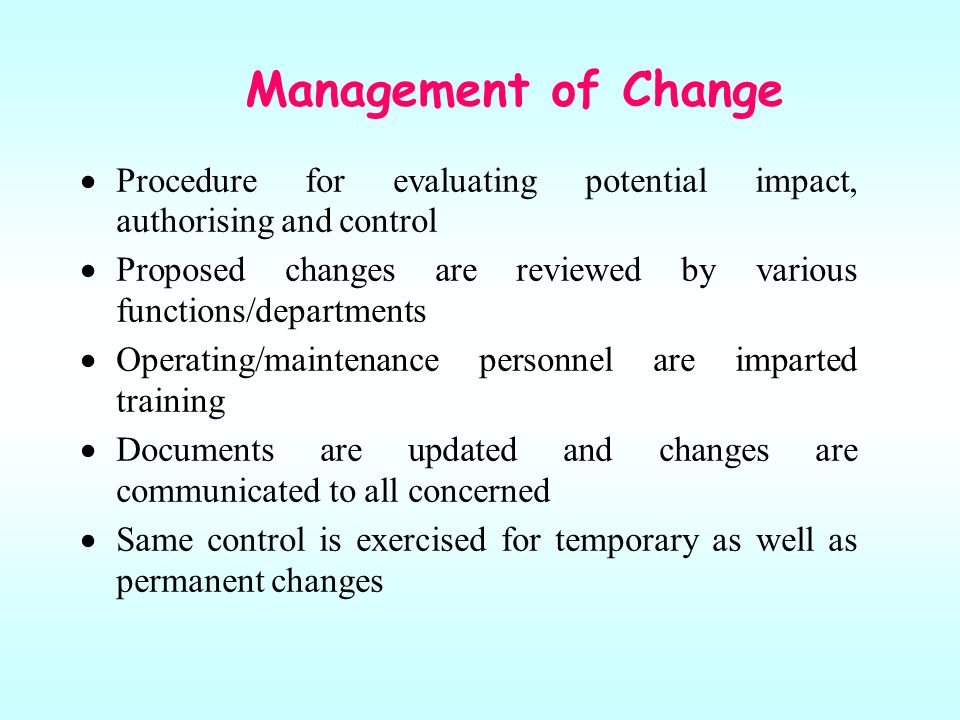 Management of Change Procedure for evaluating potential impact, authorising and control.