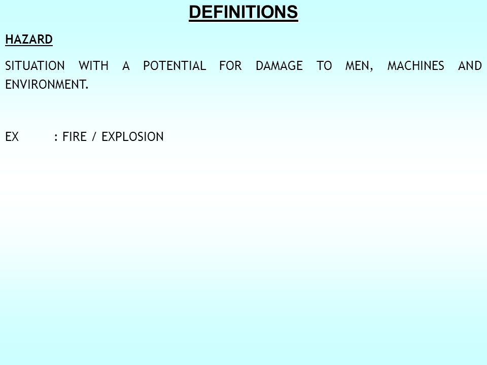 DEFINITIONS HAZARD. SITUATION WITH A POTENTIAL FOR DAMAGE TO MEN, MACHINES AND ENVIRONMENT.