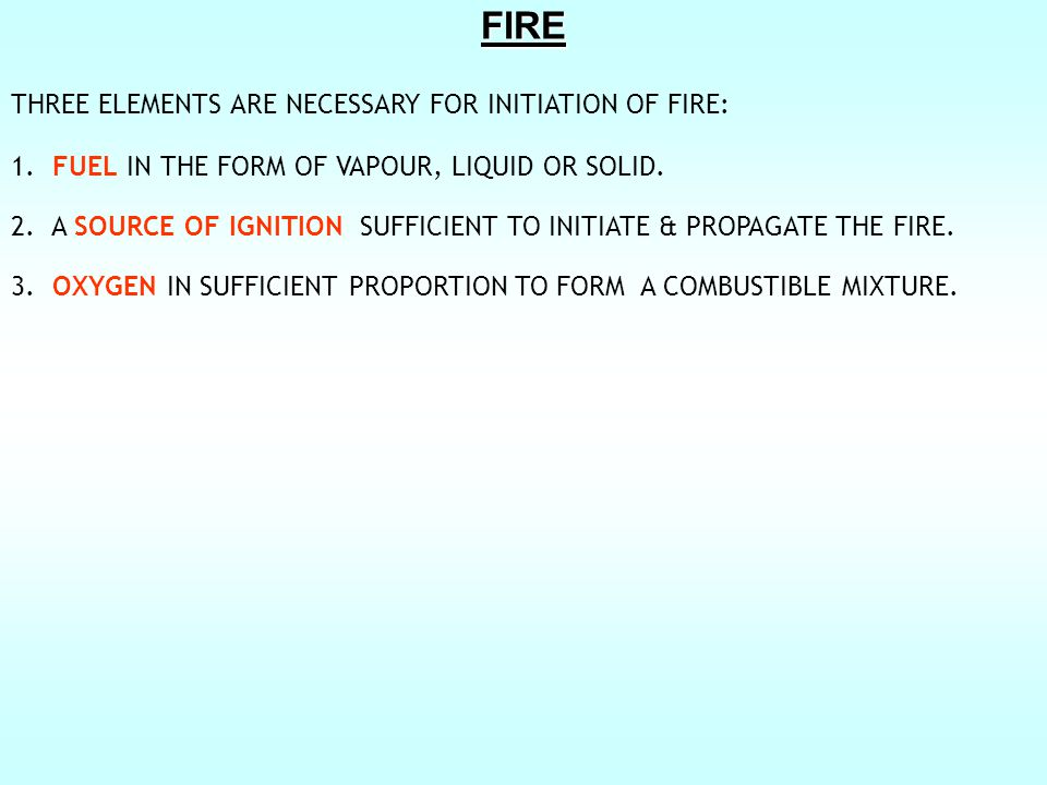 FIRE THREE ELEMENTS ARE NECESSARY FOR INITIATION OF FIRE: