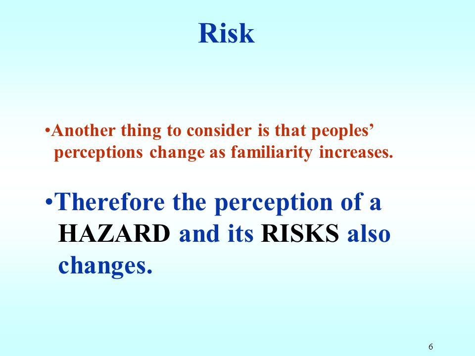 Risk Therefore the perception of a HAZARD and its RISKS also changes.