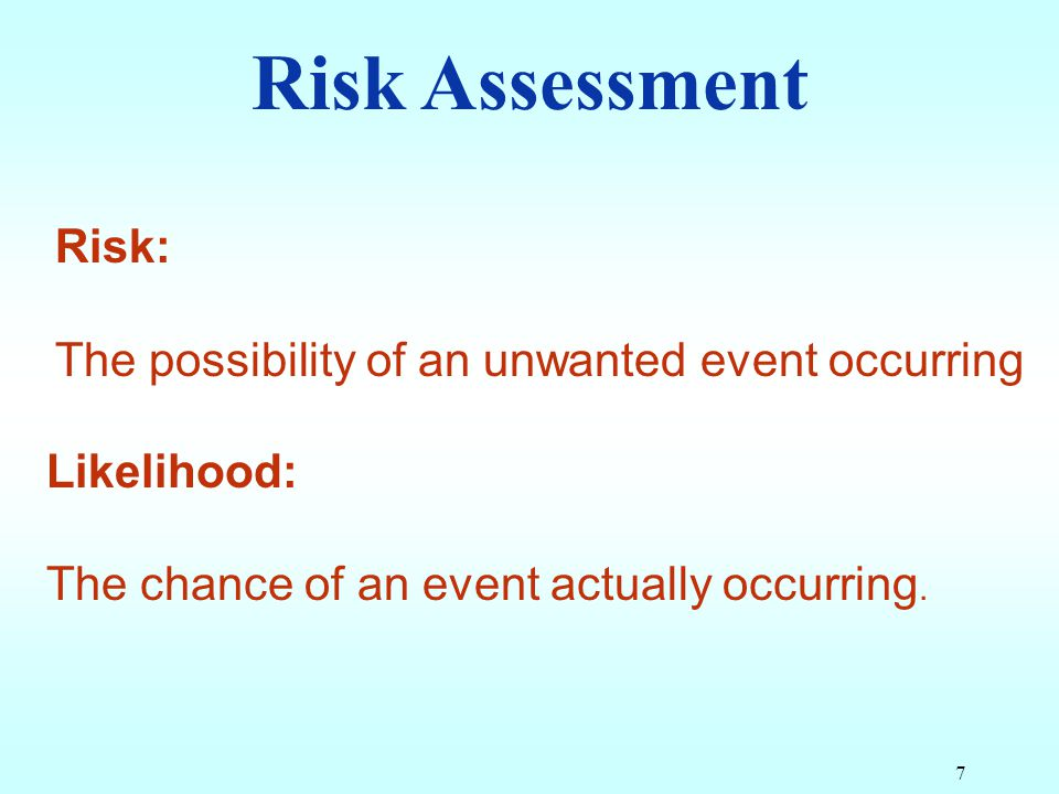Risk Assessment Risk: The possibility of an unwanted event occurring
