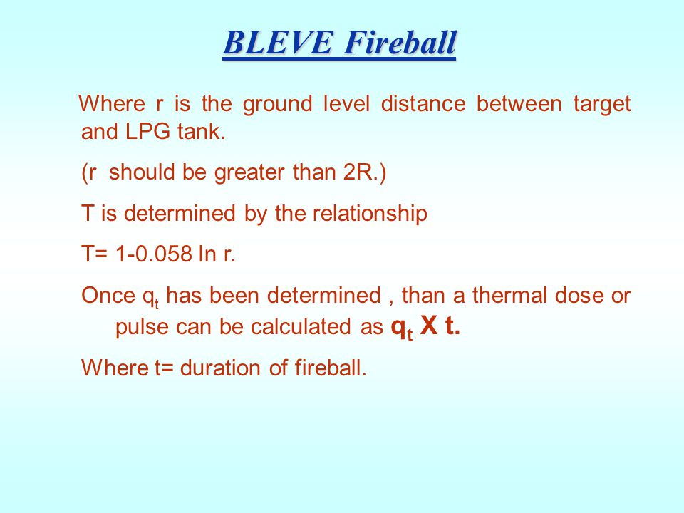 BLEVE Fireball Where r is the ground level distance between target and LPG tank. (r should be greater than 2R.)