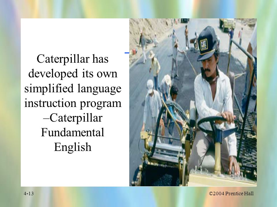 Caterpillar has developed its own simplified language instruction program –Caterpillar Fundamental English