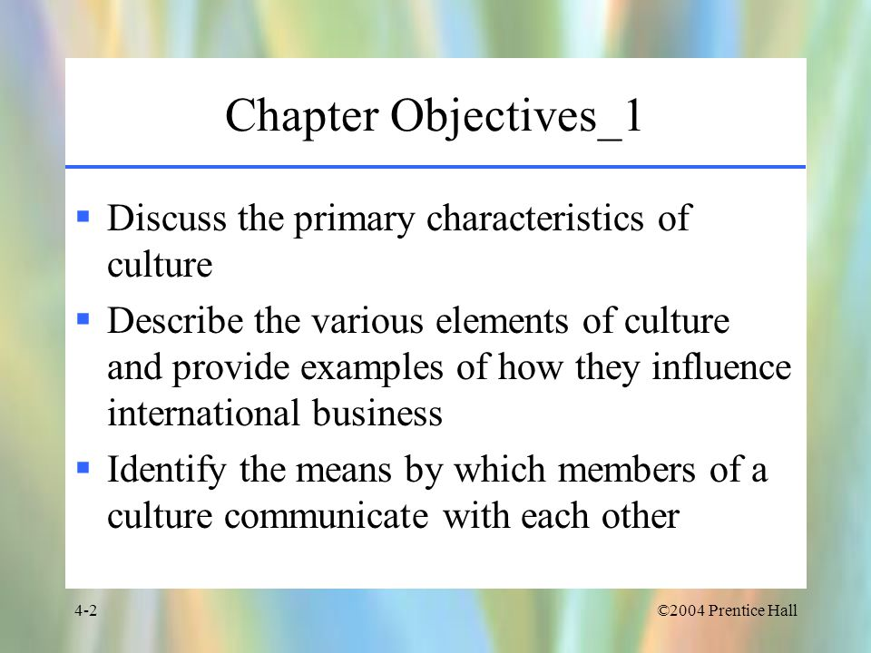 Chapter Objectives_1 Discuss the primary characteristics of culture
