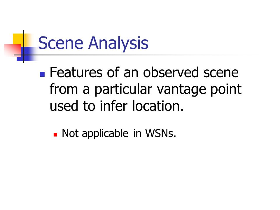 Scene Analysis Features of an observed scene from a particular vantage point used to infer location.
