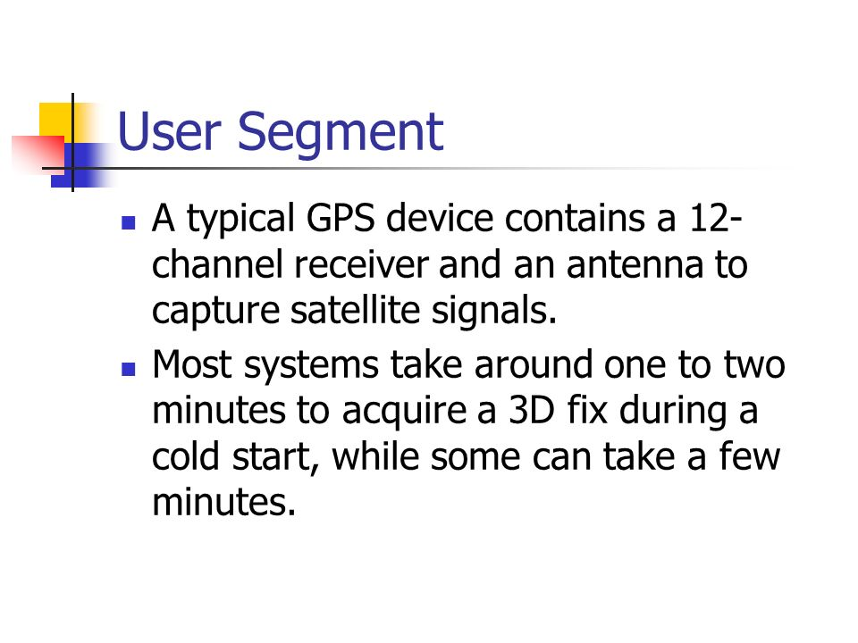 User Segment A typical GPS device contains a 12-channel receiver and an antenna to capture satellite signals.