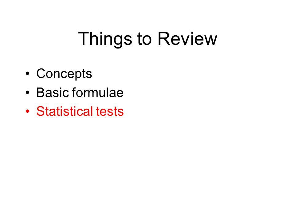 Things to Review Concepts Basic formulae Statistical tests