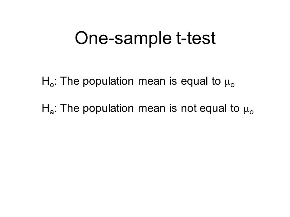 One-sample t-test Ho: The population mean is equal to o
