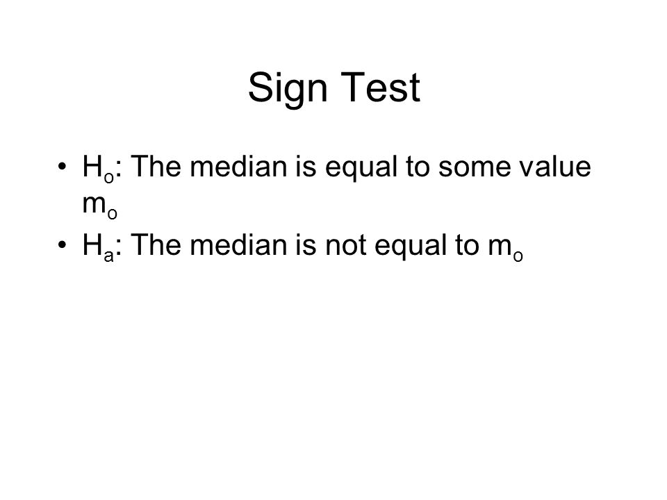 Sign Test Ho: The median is equal to some value mo