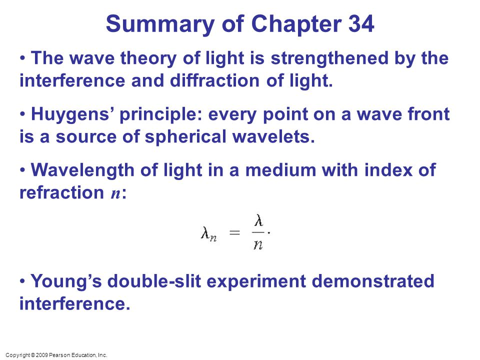 Summary of Chapter 34 The wave theory of light is strengthened by the interference and diffraction of light.