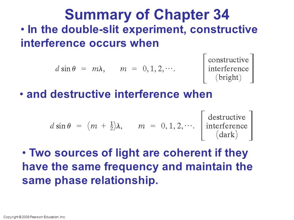 Summary of Chapter 34 In the double-slit experiment, constructive interference occurs when. and destructive interference when.