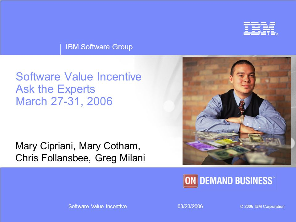 Software Value Incentive Ask the Experts March 27-31, 2006