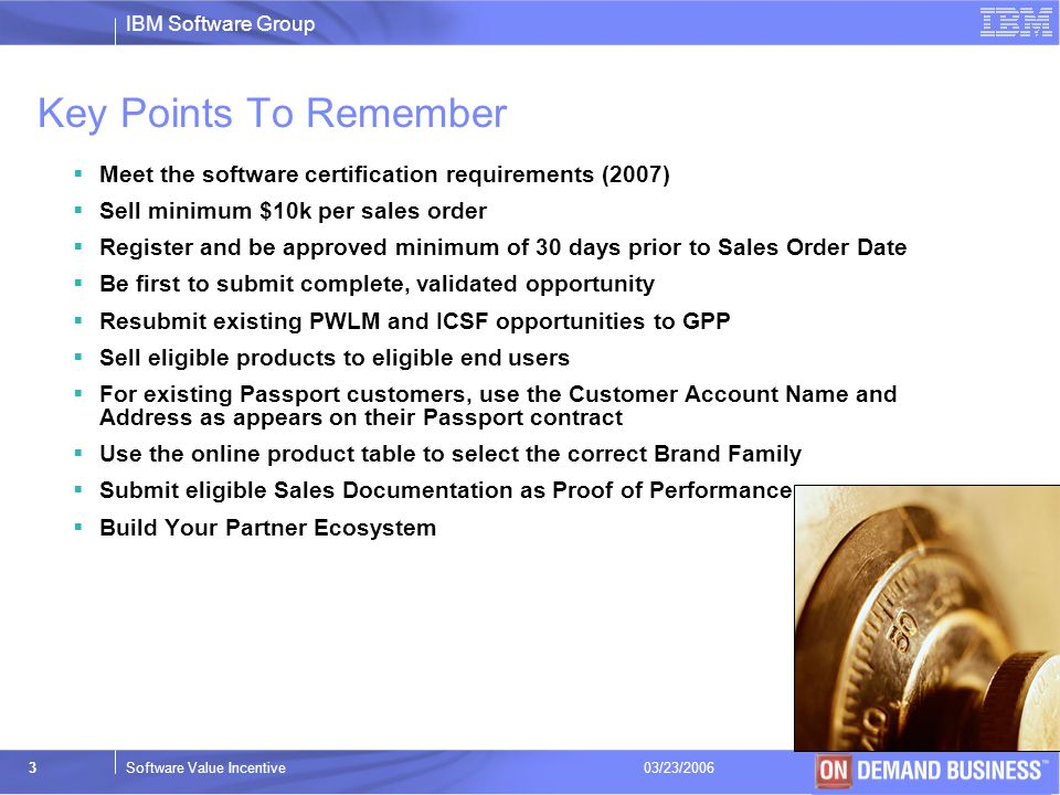 Key Points To Remember Meet the software certification requirements (2007) Sell minimum $10k per sales order.