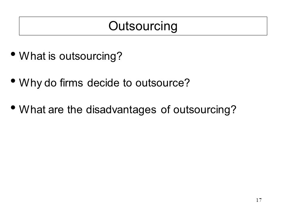 Outsourcing What is outsourcing Why do firms decide to outsource
