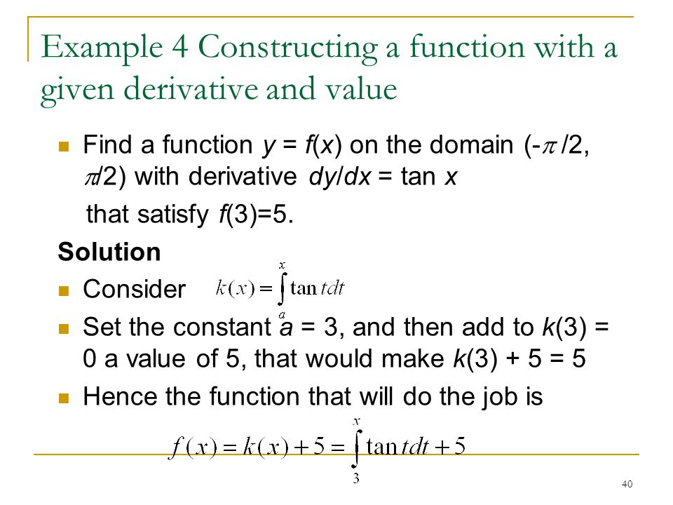 Example 4 Constructing a function with a given derivative and value