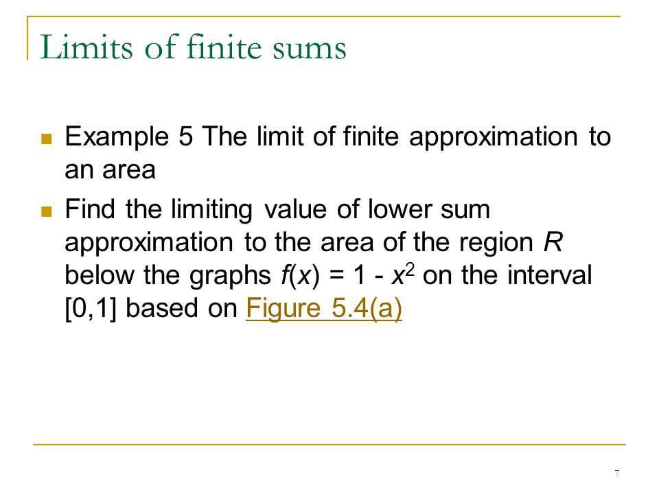 Limits of finite sums Example 5 The limit of finite approximation to an area.