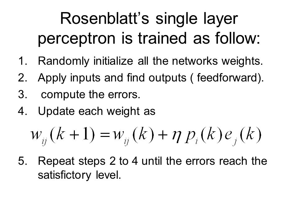 Rosenblatt's single layer perceptron is trained as follow: