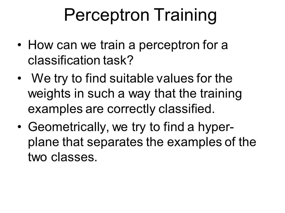 Perceptron Training How can we train a perceptron for a classification task