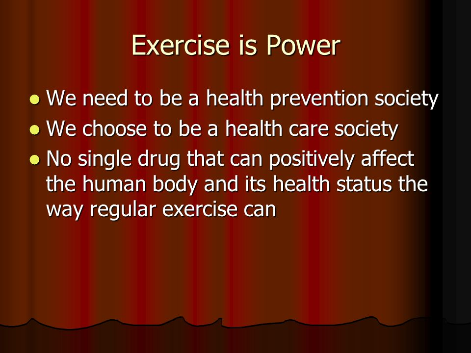 Exercise is Power We need to be a health prevention society