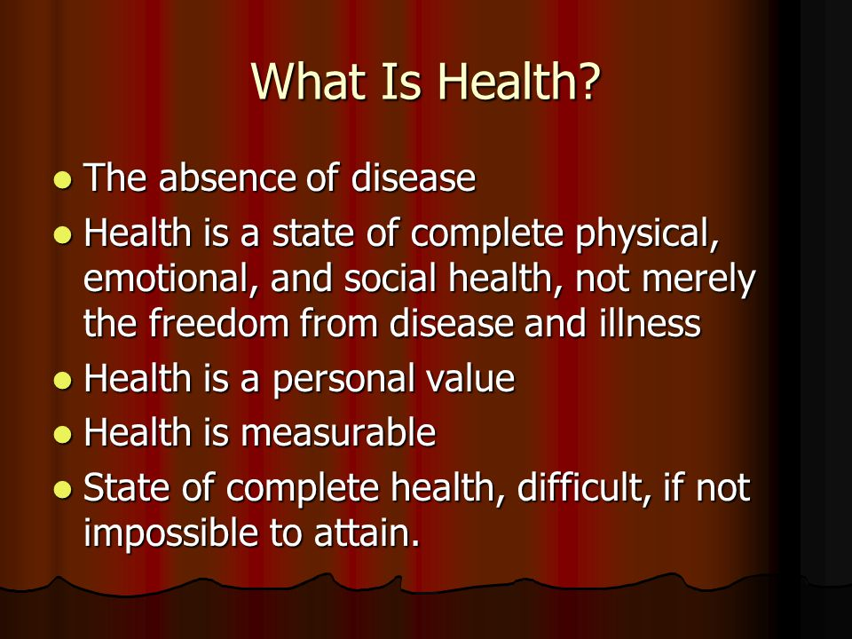 What Is Health The absence of disease