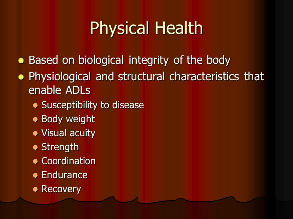 Physical Health Based on biological integrity of the body