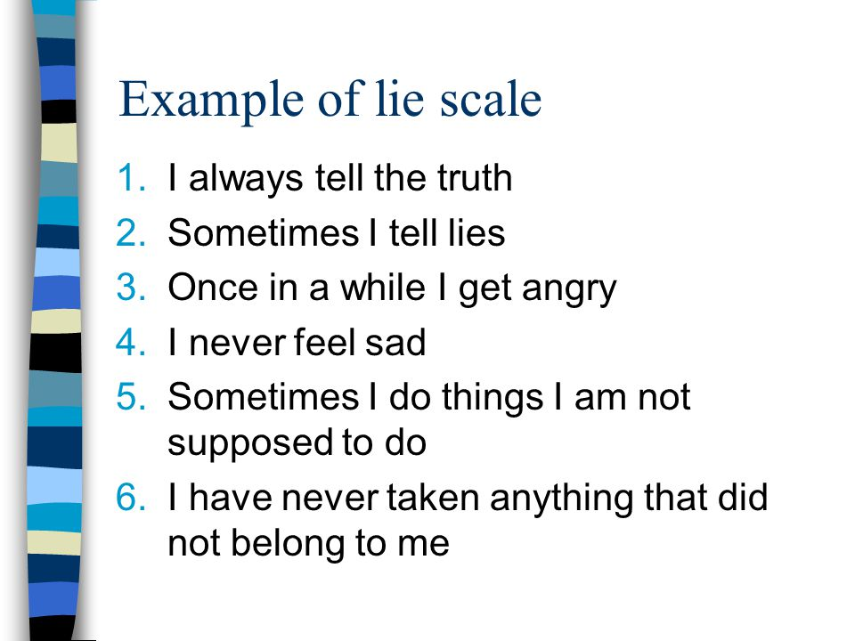 Example of lie scale I always tell the truth Sometimes I tell lies