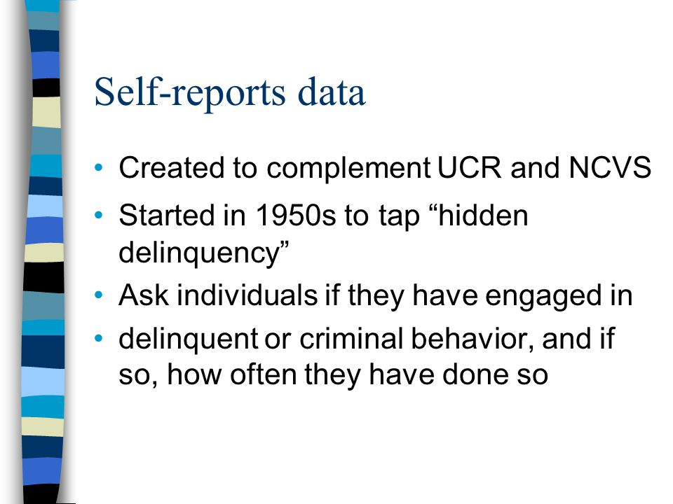 Self-reports data Created to complement UCR and NCVS