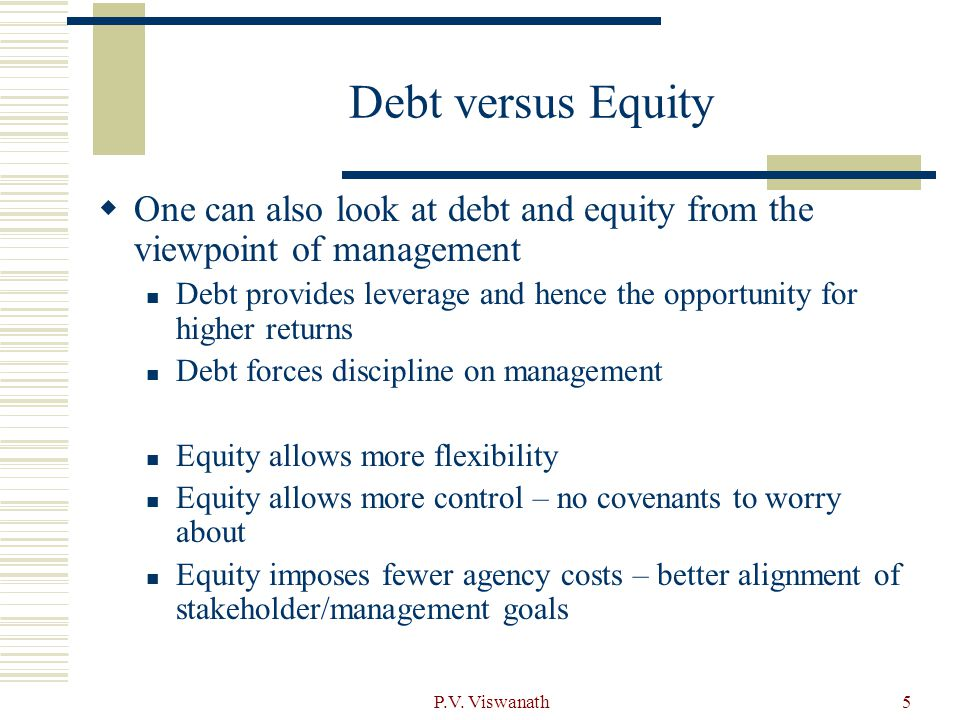 Debt versus Equity One can also look at debt and equity from the viewpoint of management.