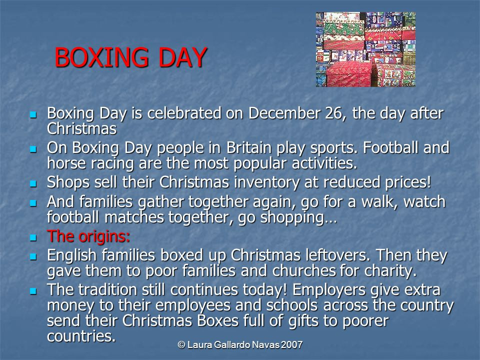 BOXING DAY Boxing Day is celebrated on December 26, the day after Christmas.