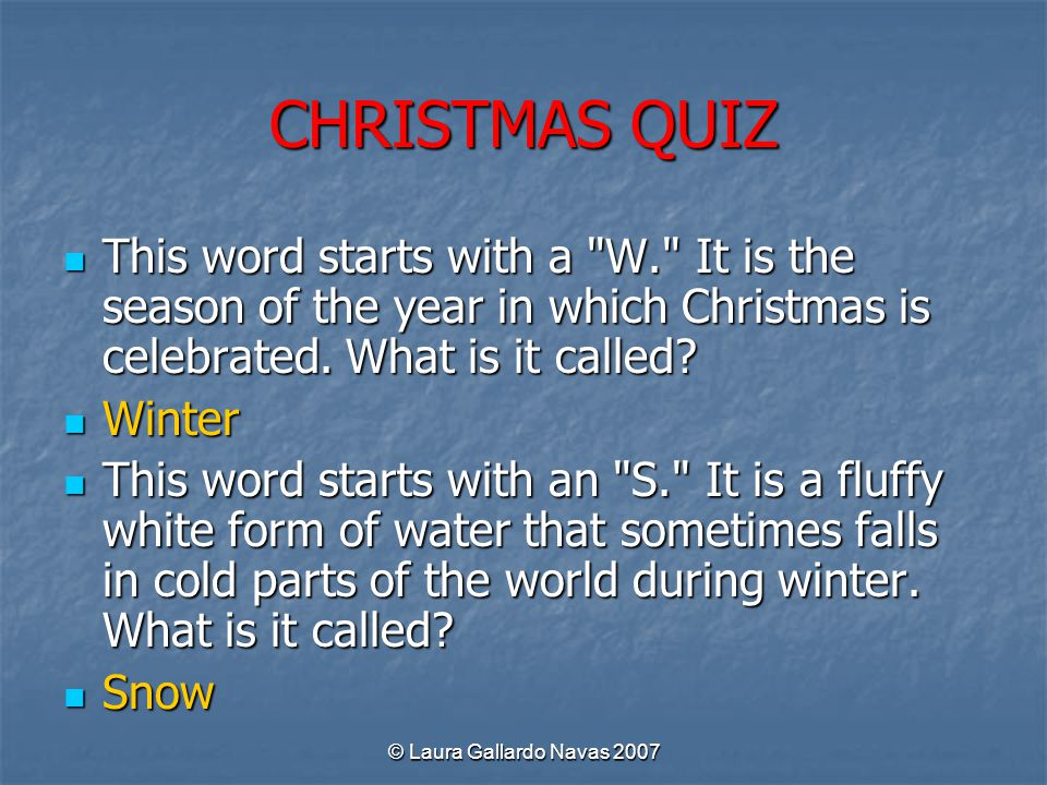 CHRISTMAS QUIZ This word starts with a W. It is the season of the year in which Christmas is celebrated. What is it called