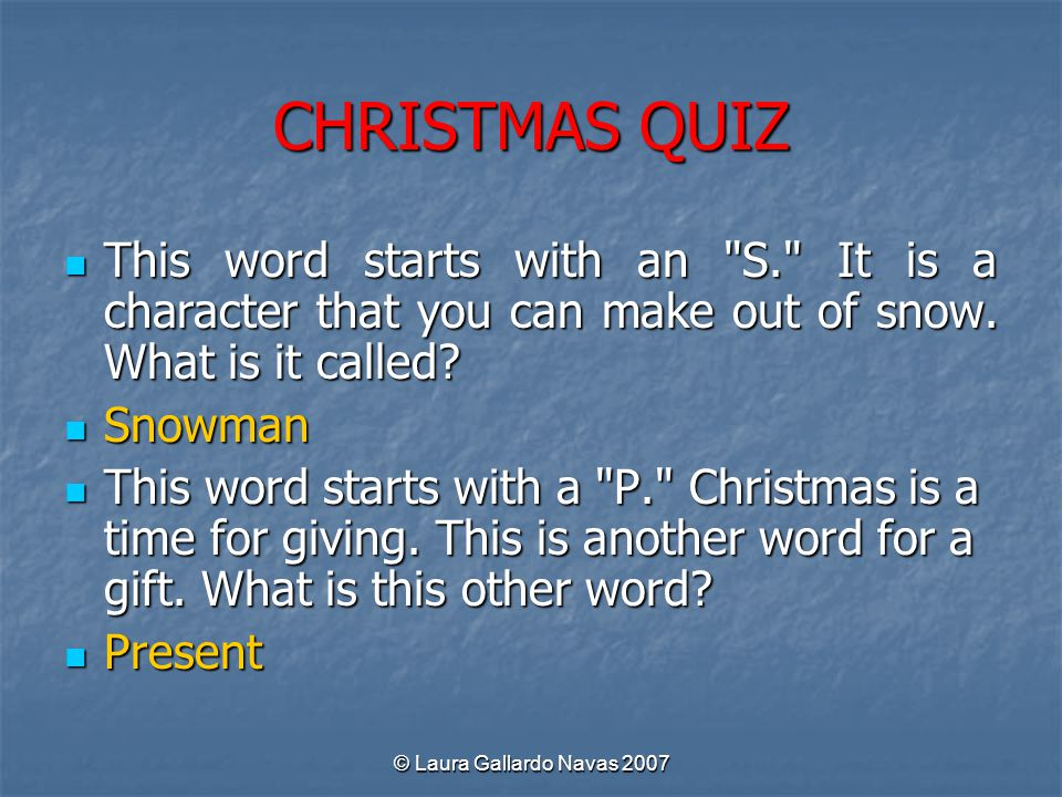 CHRISTMAS QUIZ This word starts with an S. It is a character that you can make out of snow. What is it called