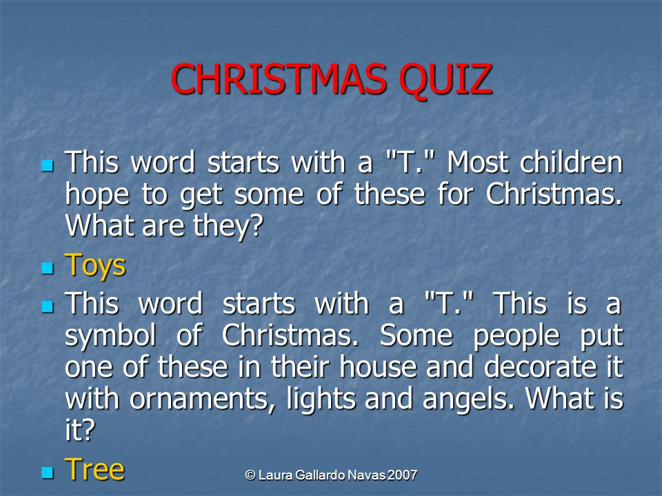 CHRISTMAS QUIZ This word starts with a T. Most children hope to get some of these for Christmas. What are they