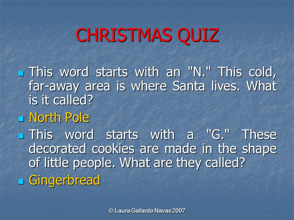 CHRISTMAS QUIZ This word starts with an N. This cold, far-away area is where Santa lives. What is it called