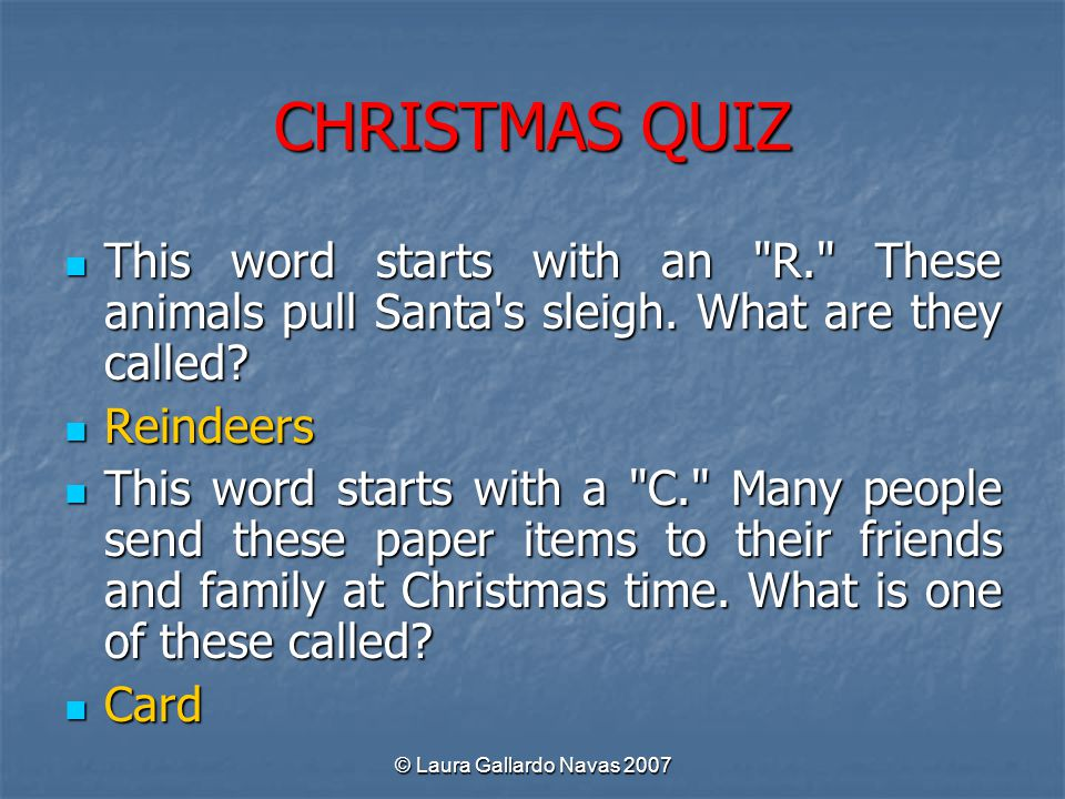 CHRISTMAS QUIZ This word starts with an R. These animals pull Santa s sleigh. What are they called