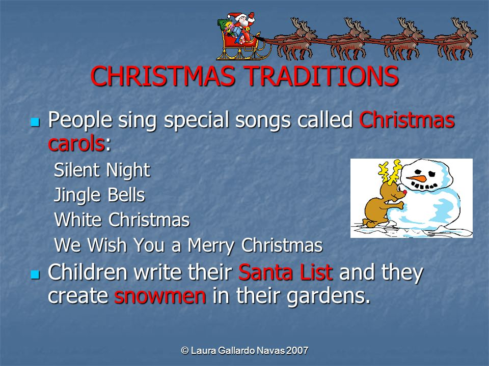 CHRISTMAS TRADITIONS People sing special songs called Christmas carols: Silent Night. Jingle Bells.
