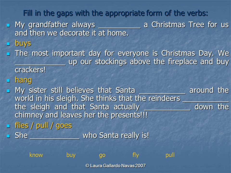 Fill in the gaps with the appropriate form of the verbs: