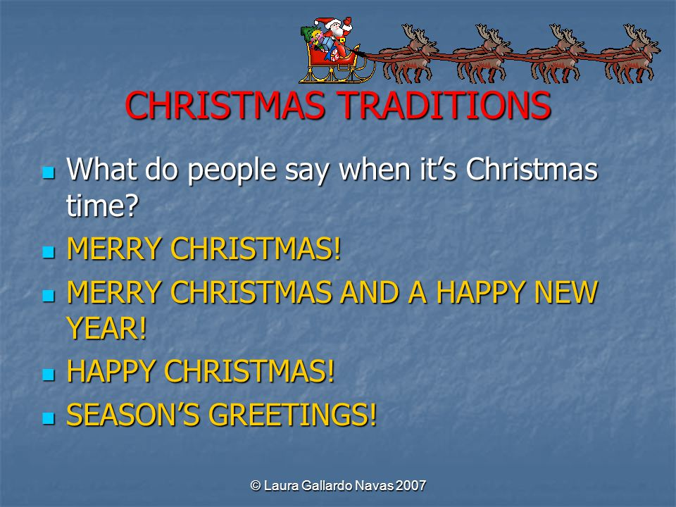 CHRISTMAS TRADITIONS What do people say when it's Christmas time