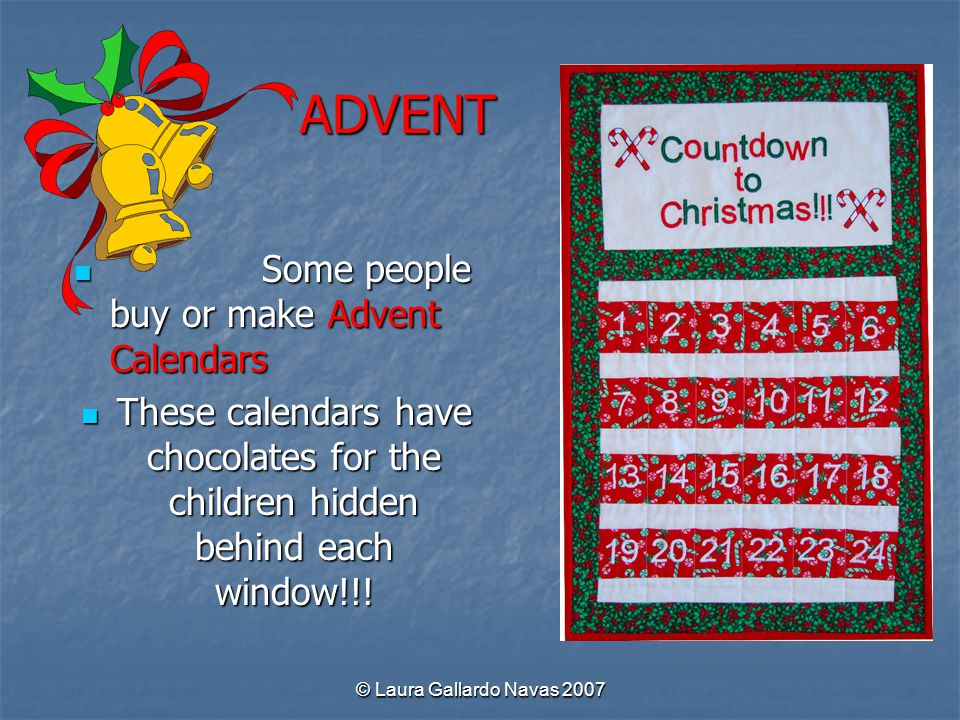 ADVENT Some people buy or make Advent Calendars