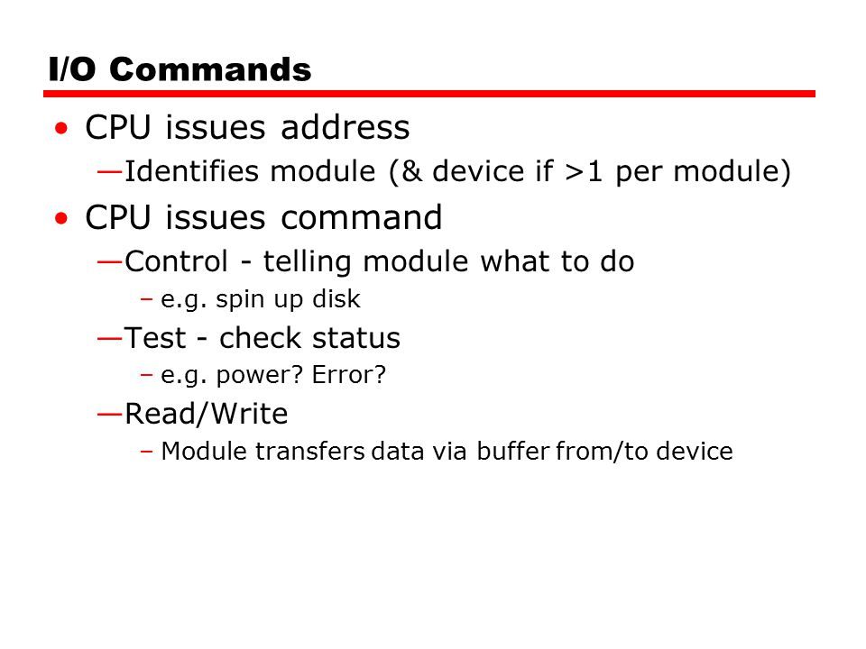 I/O Commands CPU issues address CPU issues command